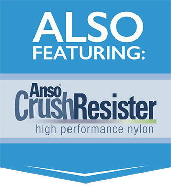 Also Featuring: Anso® Crush Resister high performance nylon